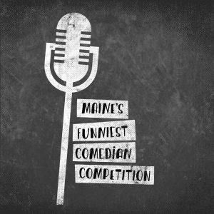 All events for Maine's Funniest Comedian Comedy Competition